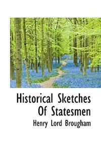 Historical Sketches Of Statesmen