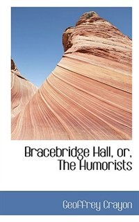 Bracebridge Hall, Or, The Humorists