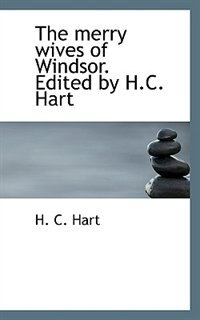 The Merry Wives Of Windsor. Edited By H.c. Hart