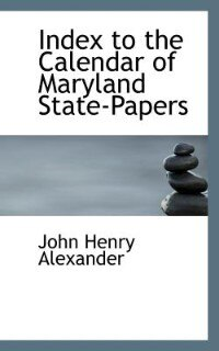 Index To The Calendar Of Maryland State-papers