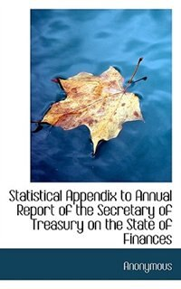 Statistical Appendix To Annual Report Of The Secretary Of Treasury On The State Of Finances