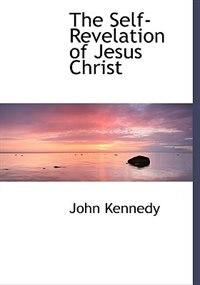 The Self-revelation Of Jesus Christ