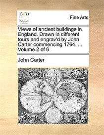 Views of ancient buildings in England. Drawn in different tours and engrav