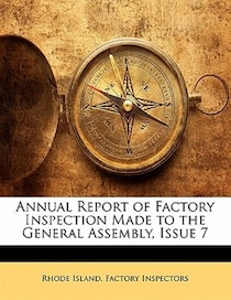 Annual Report Of Factory Inspection Made To The General Assembly, Issue 7