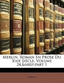 Merlin, Roman En Prose Du Xiiie Siecle, Volume 24, part 1