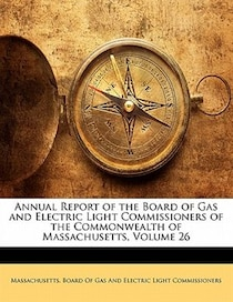 Annual Report Of The Board Of Gas And Electric Light Commissioners Of The Commonwealth Of Massachusetts, Volume 26