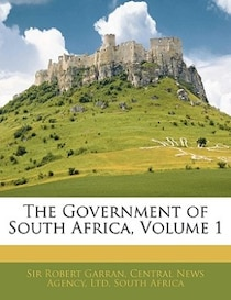 The Government of South Africa, Volume 1