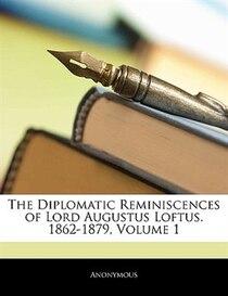 The Diplomatic Reminiscences of Lord Augustus Loftus