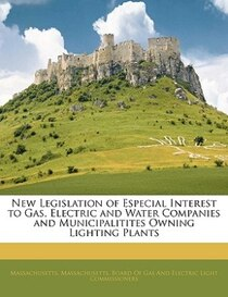 New Legislation Of Especial Interest To Gas, Electric And Water Companies And Municipalitites Owning Lighting Plants
