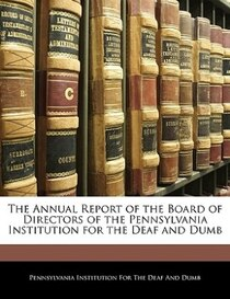 The Annual Report Of The Board Of Directors Of The Pennsylvania Institution For The Deaf And Dumb