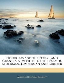 Honduras And The Perry Land Grant
