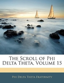 The Scroll Of Phi Delta Theta, Volume 15