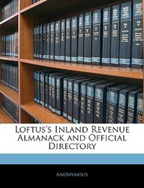 Loftus''s Inland Revenue Almanack And Official Directory