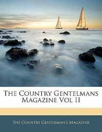 The Country Gentelmans Magazine Vol Ii