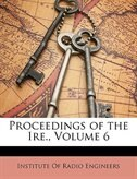 Proceedings Of The Ire, Volume 6