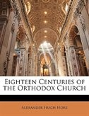 Eighteen Centuries Of The Orthodox Church