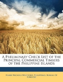 A Preliminary Check List of the Principal Commercial Timbers of the Philippine Islands