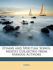 Hymns and Spiritual Songs, Mostly Collected from Various Authors