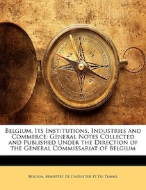 Belgium, Its Institutions, Industries and Commerce