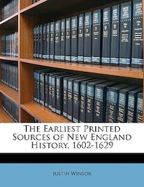 The Earliest Printed Sources Of New England History, 1602-1629
