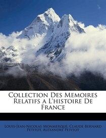 Collection Des Memoires Relatifs A L''histoire De France