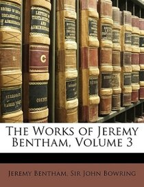The Works Of Jeremy Bentham, Volume 3