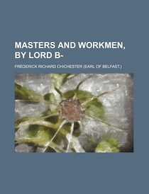 Masters And Workmen, By Lord B-