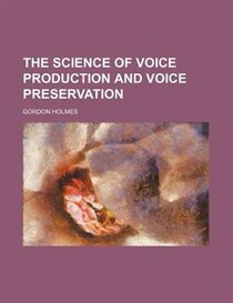 The Science Of Voice Production And Voice Preservation