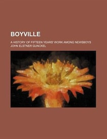 Boyville; A History Of Fifteen Years'' Work Among Newsboys