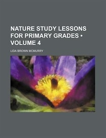 Nature Study Lessons For Primary Grades (volume 4)