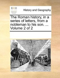 The Roman History, In A Series Of Letters, From A Nobleman To His Son. ... Volume 2 Of 2