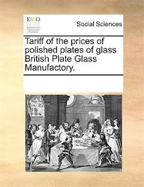 Tariff Of The Prices Of Polished Plates Of Glass British Plate Glass Manufactory.