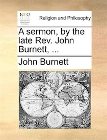 A sermon, by the late Rev. John Burnett, .