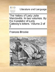 The history of Lady Julia Mandeville. In two volumes. By the translator of Lady Catesby