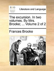 The Excursion. In Two Volumes. By Mrs. Brooke; . Volume 2 Of 2