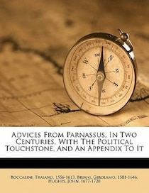 Advices From Parnassus, In Two Centuries, With The Political Touchstone, And An Appendix To It