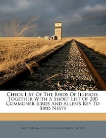 Check List Of The Birds Of Illinois. Together With A Short List Of 200 Commoner Birds And Allen