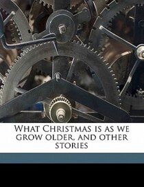 What Christmas Is As We Grow Older, And Other Stories