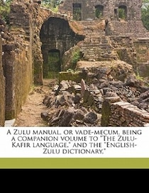 A Zulu Manual, Or Vade-mecum, Being A Companion Volume To