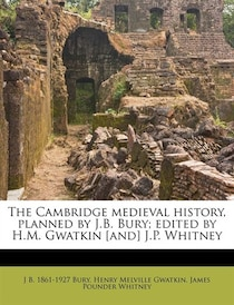 The Cambridge Medieval History, Planned By J.b. Bury; Edited By H.m. Gwatkin [and] J.p. Whitney