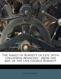 The Family Of Burnett Of Leys, With Collateral Branches