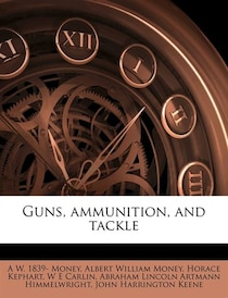 Guns, Ammunition, And Tackle
