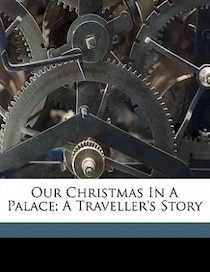 Our Christmas In A Palace; A Traveller