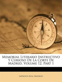 Memorial Literario Instructivo Y Curioso De La Corte De Madrid, Volume 12, Part 1