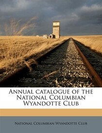 Annual Catalogue Of The National Columbian Wyandotte Club