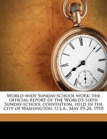 World-wide Sunday-school Work; The Official Report Of The World