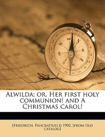 Alwilda; Or, Her First Holy Communion! And A Christmas Carol!