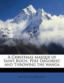 A Christmas Masque Of Saint Roch, Pere Dagobert, And Throwing The Wanga