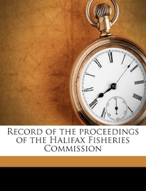 Record Of The Proceedings Of The Halifax Fisheries Commission
