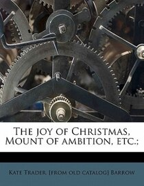 The Joy Of Christmas, Mount Of Ambition, Etc.;